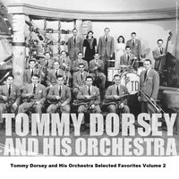 Tommy Dorsey and His Orchestra Selected Favorites Volume 2 — Tommy Dorsey And His Orchestra