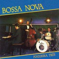 Fogueira Três - Bossa Jazz