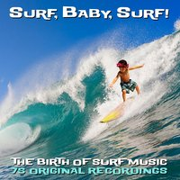 Surf, Baby, Surf! - The Birth of Surf Music — сборник