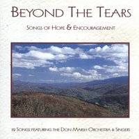 Beyond The Tears: Songs Of Hope & Encouragement — Don Marsh Orchestra