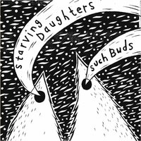 Such Buds — Starving Daughters