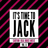 It's Time to Jack, Vol. 6 (Caution: Real House Music) — сборник