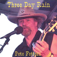 Three Day Rain — Pete Fetters