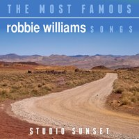The Most Famous: Robbie Williams Tribute Songs — Studio Sunset