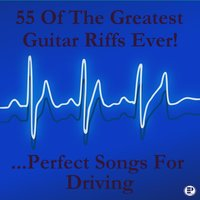 55 of the Greatest Guitar Riffs Ever! ...Perfect Songs for Driving — сборник