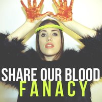 Share Our Blood — Fanacy