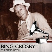 The Song Is You — Bing Crosby, Irving Berlin, Джордж Гершвин