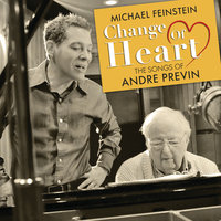 Change of Heart: The Songs of André Previn — Michael Feinstein, André Previn