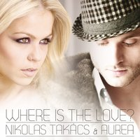Where Is The Love — Aurea, Nikolas Takács, Nikolas Takács & Aurea