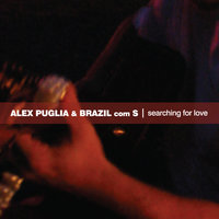 Searching for Love - Brazil com S — Alex Puglia & Brazil com S