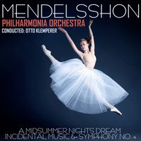 Mendelssohn: A Midsummer Nights Dream - Incidental Music & Symphony No. 4 — Otto Klemperer, Philharmonia Chorus, Philharmonia Orchestra|Otto Klemperer, Феликс Мендельсон