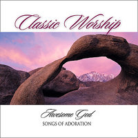 Our God Is An Awesome God - Songs of Adoration from the Classic Worship series — The City Of Prague Philarmonic Orchestra, The London Fox Players, Classic Worship, The Martingale Players, City Of Prague Philharmonic Orchestra, The Eden Symphony Orchestra