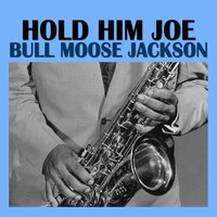 Hold Him Joe — Bull Moose Jackson