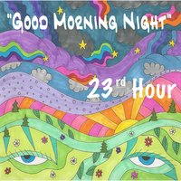 Good Morning Night — 23rd Hour