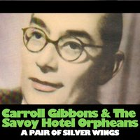 A Pair of Silver Wings — Carroll Gibbons & The Savoy Hotel Orpheans