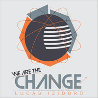 We Are the Change — Lucas Izidoro