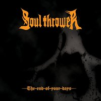 The End of Your Days — Soul Thrower