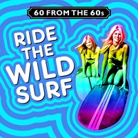 60 from the 60s - Ride the Wild Surf — сборник