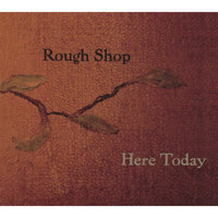 Here Today — Rough Shop