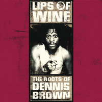Lips Of Wine - The Roots Of Dennis Brown — Dennis Brown