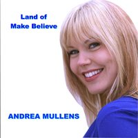 Land of Make Believe — Andrea Mullens