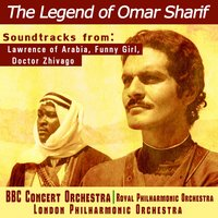 The Legend of Omar Sharif - Soundtracks from Lawrence of Arabia, Funny Girl and Dr. Zhivago — London Philharmonic Orchestra, Royal Philharmonic Orchestra, BBC Concert Orchestra, BBC Concert Orchestra / Royal Philharmonic Orchestra / London Philharmonic Orchestra