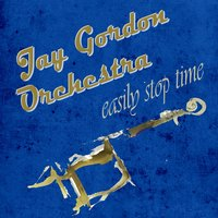 Easily Stop Time — Jay Gordon Orchestra