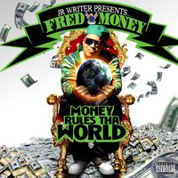 Money Rules Tha World — JR Writer Presents... Fred Money