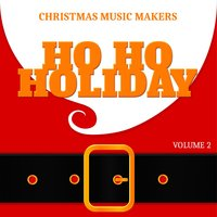Christmas Music Makers: Ho Ho Holiday, Vol. 2 — сборник