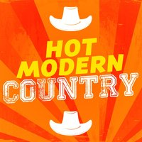 Hot Modern Country — Modern Country Heroes, Country Music All-Stars, New Country Collective, New Country Collective|Country Music All-Stars|Modern Country Heroes