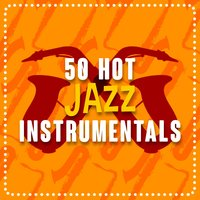 50 Hot Jazz Instrumentals — Instrumental Music Songs, Instrumental Music Songs|Jazz