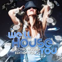 We'll House You - Electro House Edition, Vol. 2 — сборник