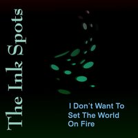 I Don't Want To Set The World On Fire — The Ink Spots
