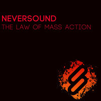 The Law of Mass Action — Neversound