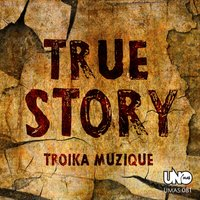 True Story — Troika Muzique
