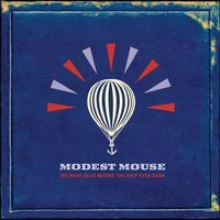We Were Dead Before The Ship Even Sank — Modest Mouse