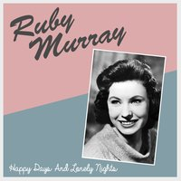 Happy Days and Lonely Nights — Ruby Murray