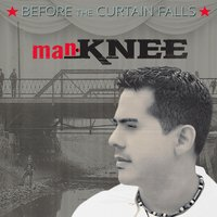 Before the Curtain Falls — manKNEE