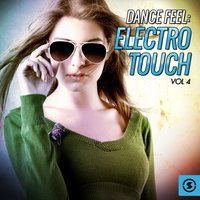 Dance Feel: Electro Touch, Vol. 4 — сборник