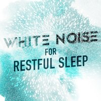 White Noise for Restful Sleep — White Noise
