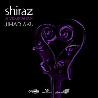 Shiraz - A Violin Affair — Jihad Akl