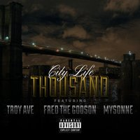 City Life (feat. Fred the GodSon, Troy Ave & Mysonne) — Troy Ave, Mysonne, Fred The Godson, Thousand