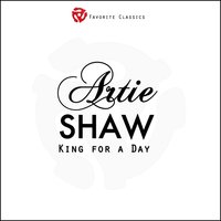 King for a Day — Artie Shaw