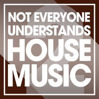 Not Everyone Understands House Music, Vol. 2 — сборник