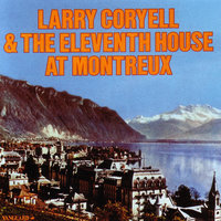 Larry Coryell & The Eleventh House at Montreaux — Larry Coryell