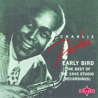 Early Bird (The Best Of The 1945 Studio Recordings) — Charlie Parker