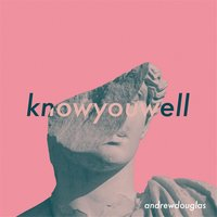 Know You Well — Andrew Douglas