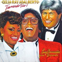 Celia-Ray-Adalberto - Tremendo Trio! — Ray Barretto y Su Orquesta