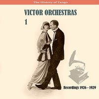 The History of Tango /  Victor Orchestras / Recordings 1926 - 1929, Vol. 1 — Victor Orchestra