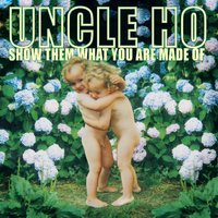 Show Them What You Are Made Of - Limited Edition — Uncle Ho